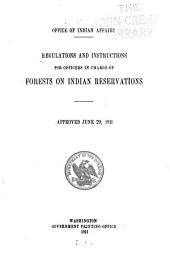 Regulations and Instructions for Officers in Charge of Forests on Indian Reservations: Approved June 29, 1911