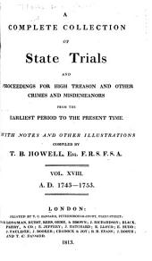 Cobbett's Complete Collection of State Trials and Proceedings for High Treason: And Other Crimes and Misdemeanor from the Earliest Period to the Present Time ... from the Ninth Year of the Reign of King Henry, the Second, A.D.1163, to ... [George IV, A.D.1820], Volume 18