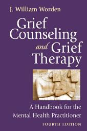 Grief Counseling and Grief Therapy, Fourth Edition: A Handbook for the Mental Health Practitioner, Edition 4