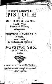 Huberti Langueti Epistolae ad Joachimum Camerarium patrem et filium, editae quondam a Ludovico Camerario nepote, nunc recusae & quibusdam epistolis ad Augustum Sax. electorem auctae