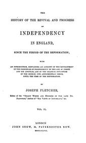 The History of the Revival and Progress of Independency in England, Since the Period of the Reformation: With an Introduction, Containing an Account of the Development of the Principles of Independency in the Age of Christ and His Apostles, and the Gradual Departure of the Church Into Anti-Christian Error, Until the Time of the Reformation, Volume 2
