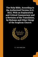 The Holy Bible  According to the Authorized Version  A D  1611   with an Explanatory and Critical Commentary and a Revision of the Translation  by Bishops and Other Clergy of the Anglican Church PDF