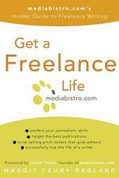 Get a Freelance Life: mediabistro.com's Insider Guide to Freelance Writing