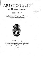 Aristotelis De ortu&ineritu libri duo. Ioachimo Perionio interprete: per Nicolaum Grouchium correcti&emendati