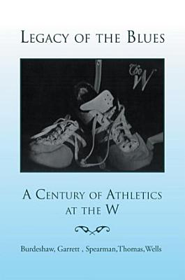 Legacy of the Blues  a Century of Athletics at the W PDF