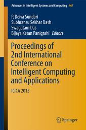 Proceedings of 2nd International Conference on Intelligent Computing and Applications: ICICA 2015