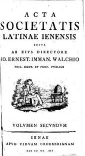 Acta societatis latinae Jenensis, edita a Johanne Ernesto Immanuele Walchio. (lat.)