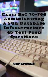 Exam Ref 70 764 Administering a SQL Database Infrastructure 45 Test Prep Questions PDF