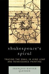 Shakespeare's Spiral: Tracing the Snail in King Lear and Renaissance Painting