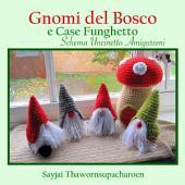 Gnomi del Bosco e Case Funghetto, Schema Uncinetto Amigurumi