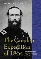 The Camden Expedition of 1864 and the Opportunity Lost by the Confederacy to Change the Civil War PDF