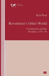 Revolution's Other World: Communism and the Periphery, 1917–39