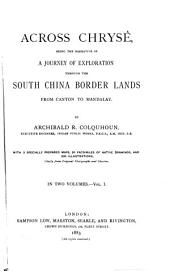 Across Chrysê: Being the Narrative of a Journey of Exploration Through the South China Border Lands from Canton to Mandalay, Volume 1