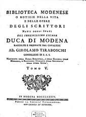 Biblioteca Modenese, O Notizie Della Vita E Delle Opere Degli Scrittori Natii Degli Stati Del Serenissimo Signor Duca Di Modena: Volume 5
