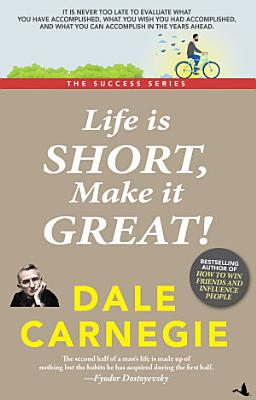 Life is Short  Make it Great   Dale Carnegie Success Series