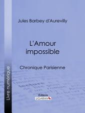 L'Amour impossible: Chronique parisienne