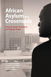 African Asylum at a Crossroads: Activism, Expert Testimony, and Refugee Rights
