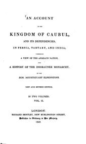 An Account of the Kingdom of Caubul, and Its Dependencies in Persia, Tartary, and India: Comprising a View of the Afghann Nation, and a History of the Doorannee Monarchy : in 2 Vol, Volume 2