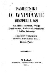 Pamiętniki o wyprawie chocimskiej r. 1621 Jana hrabi z Ostroroga, Prokopa Zbigniewskiego, Stanisława Lubomirskiego i Jakóba Sobieskiego