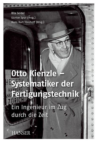 Otto Kienzle     Systematiker der Fertigungstechnik PDF