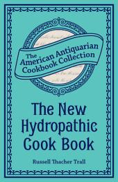 The New Hydropathic Cook Book: With Recipes for Cooking on Hygienic Principles