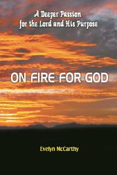 On Fire for God: A Deeper Passion for the Lord and His Purpose
