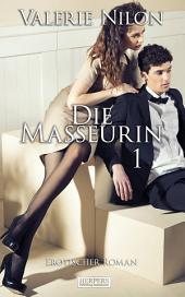 Die Masseurin 1 - Erotischer Roman [Edition Edelste Erotik]