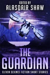 The Guardian: Eleven Science Fiction Short Stories