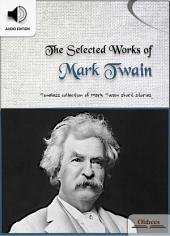 The Selected Works of Mark Twain - AUDIO EDITION OF AMERICAN SHORT STORIES FOR ENGLISH LEARNERS, CHILDREN(KIDS) AND YOUNG ADULTS: Including Luck, The Californian's Tale & The Celebrated Jumping Frog of Calaveras County