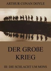 Der große Krieg - 3: Die Schlacht um Mons