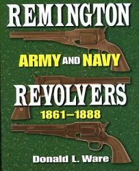 Remington Army And Navy Revolvers 1861 1888 Book PDF