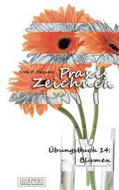 Praxis Zeichnen - Übungsbuch 14: Blumen