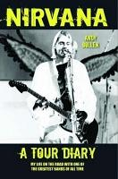 Nirvana   A Tour Diary  My Life on the Road with One of the Greatest Bands of All Time PDF