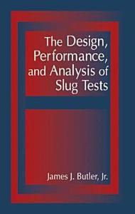 The Design  Performance  and Analysis of Slug Tests PDF