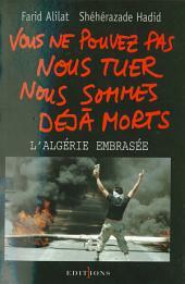 Vous ne pouvez pas nous tuer, nous sommes déjà morts !: Algérie embrasée