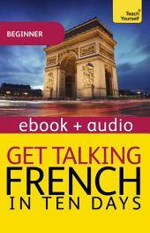 Get Talking French in Ten Days Beginner Audio Course: Enhanced Edition