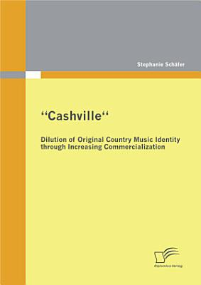 Cashville Dilution Of Original Country Music Identity Through Increasing Commercialization