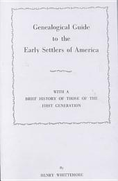 Genealogical Guide to the Early Settlers of America: With a Brief History of Those of the First Generation and References to the Various Local Histories, and Other Sources of Information where Additional Data May be Found