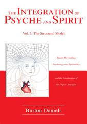 The Integration of Psyche and Spirit: Volume I: The Structural Model