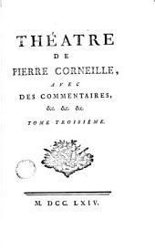 Théatre de Pierre Corneille, 3: avec des commentaires ..., Volume3