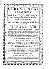Ceremonial de las missas solemnes cantadas con diaconos ... segun las rubricas del missal romano ultimamente recognito por ... Urbano VIII ...