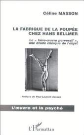 """LA FABRIQUE DE LA POUPEE CHEZ HANS BELLMER: Le """" faire-œuvre perversif """", une étude clinique de l'objet"""
