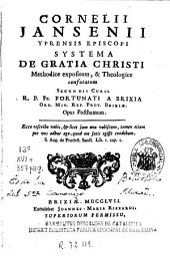 Cornelii Jansenii ... Systema de gratia Christi: methodice expositum & theologice confutatum