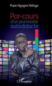 PAR COURS D'UN JOURNALISTE AUTODIDACTE