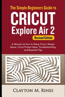 The Simple Beginners Guide to Cricut Explore Air 2 (Revised Edition)