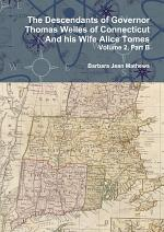 The Descendants of Governor Thomas Welles of Connecticut and his Wife Alice Tomes, Volume 2, Part B