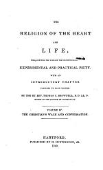 The Religion of the Heart and Life, Compiled from the Works of the Best Writers on Experimental and Practical Piety