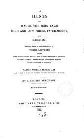 Hints on wages, the corn laws, high and low prices, paper-money and banking, arising from a consideration of Three lectures on the cost of obtaining money, by N.W. Senior, by a British merchant [J.H. Renny].