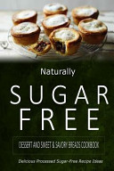 Naturally Sugar Free Dessert and Sweet / Savory Breads Cookbook