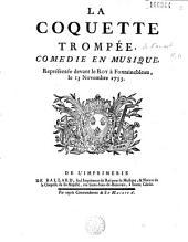 Le Coquette trompée, comédie en musique... [paroles de Favart], [mus. de Dauvergne], [ballets de Laval]